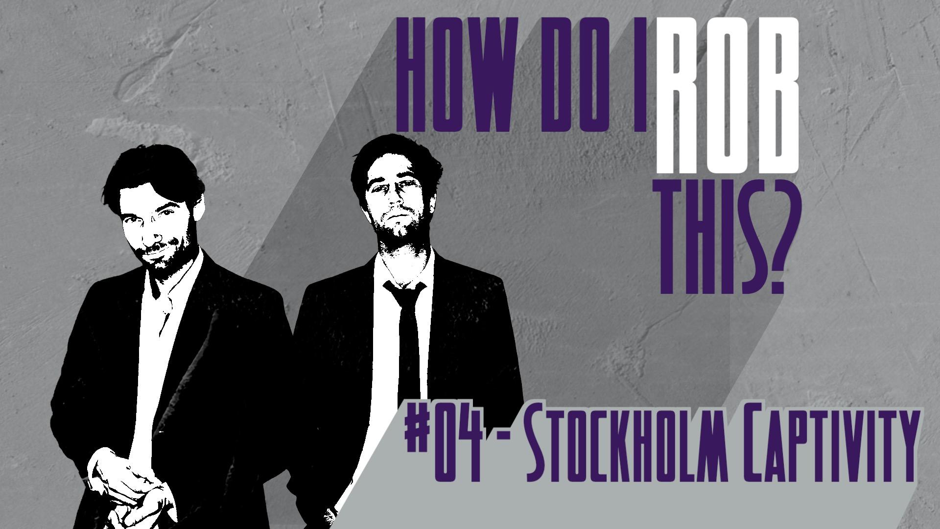 __How Do I Rob This_TITLE_Redo_04_Stockholm Captivity.jpg