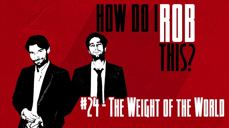 __How Do I Rob This_24_The Weight of the World
