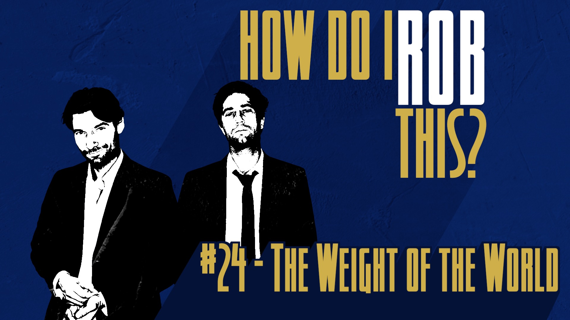__How Do I Rob This_24_The Weight of the World_KILO